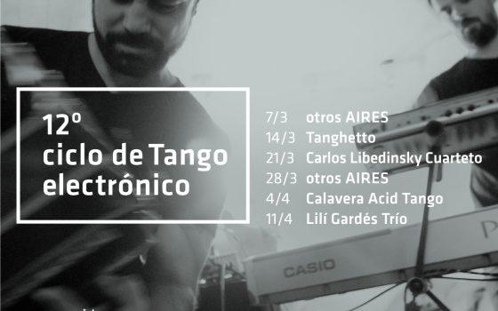 12º Ciclo de Tango Electrónico: Jueves de marzo y abril a las 23 hs